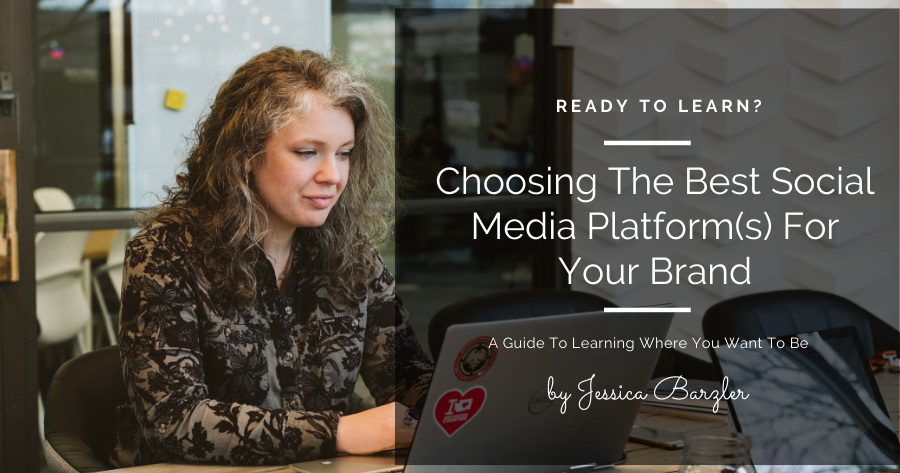 Choosing The Best Social Media Platform(s) For Your Brand