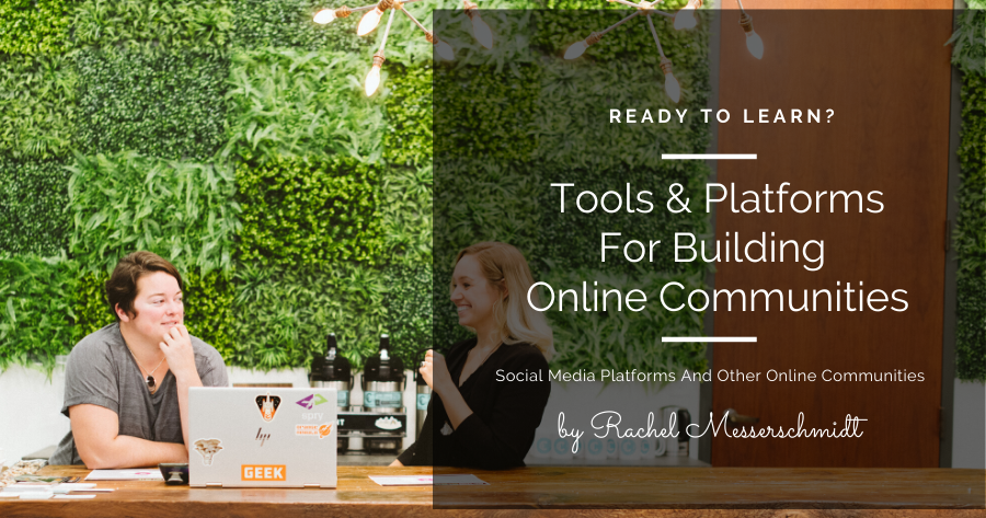 Tools & Platforms For Building Your Online Communities