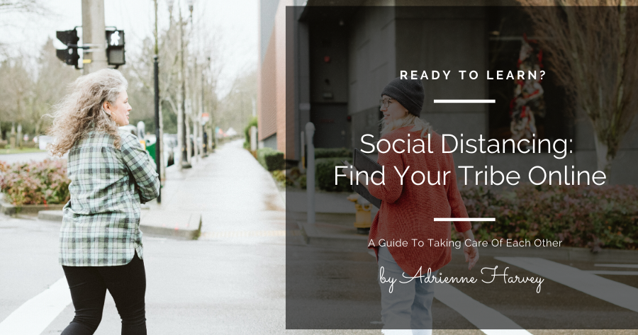 Social Distancing- Find Your Tribe Online