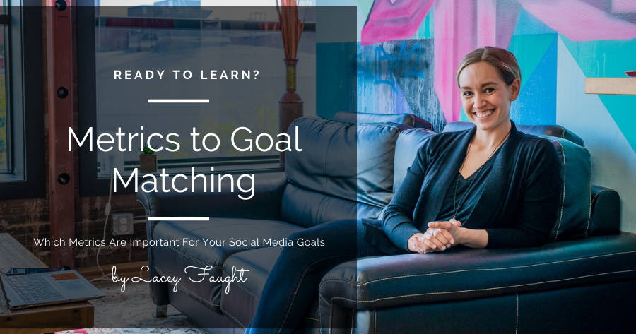 Matching your social media goals to which metrics you should track