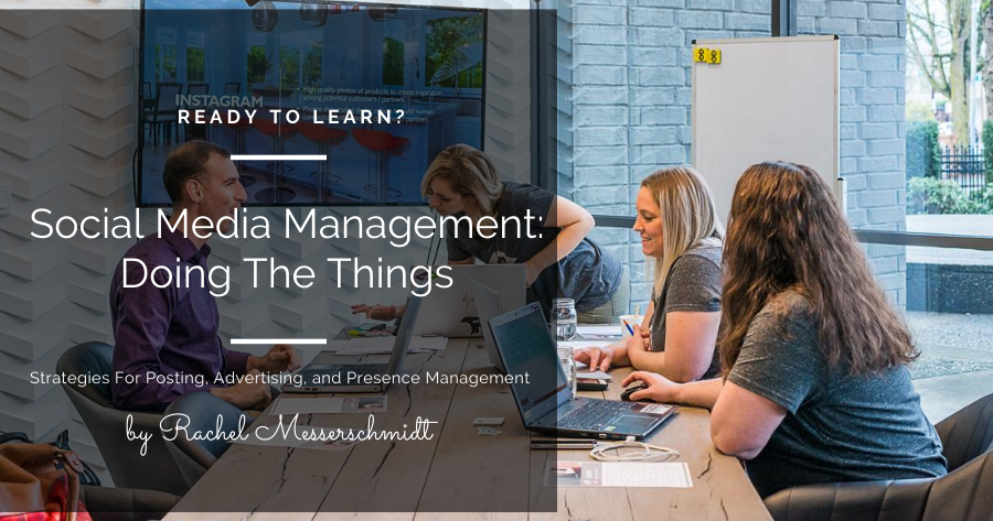 Social Media Management: Doing The Things. Posting, Advertising, and Presence Management.
