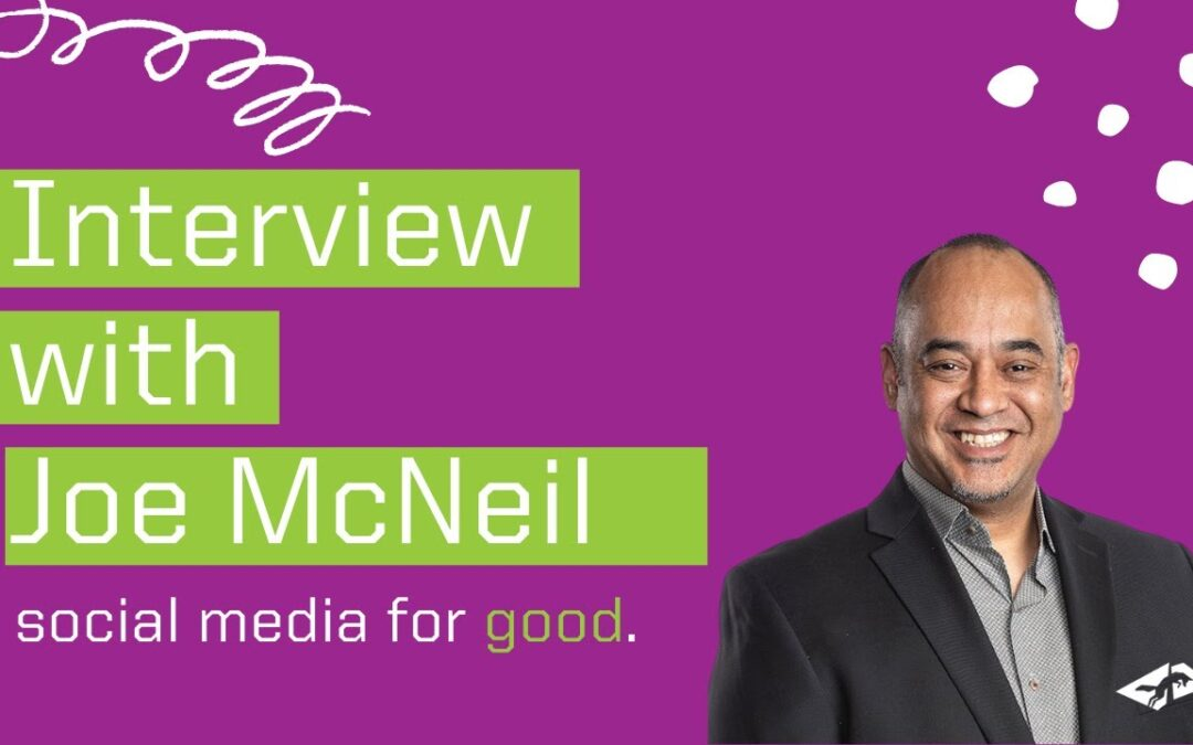 Social Media For Good: Interview with Joe McNeil